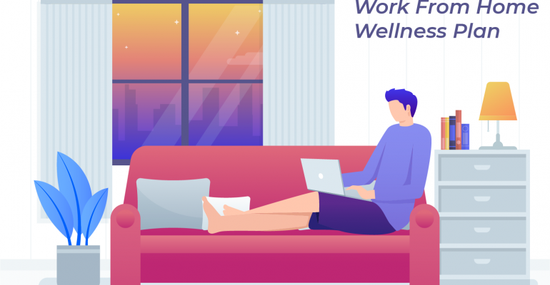 A Work-from-Home Wellness Plan during Coronavirus