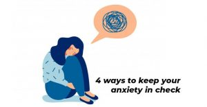 4 ways to keep your anxiety in check
